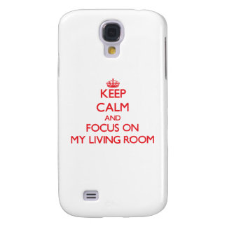 Keep Calm and focus on My Living Room Samsung Galaxy S4 Case