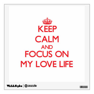 Keep Calm and focus on My Love Life Wall Sticker