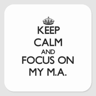 Keep Calm and focus on My M.A. Square Sticker