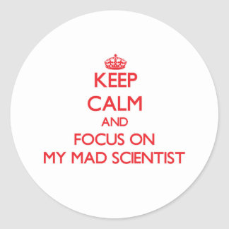 Keep Calm and focus on My Mad Scientist Stickers