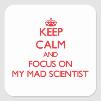 Keep Calm and focus on My Mad Scientist Square Sticker