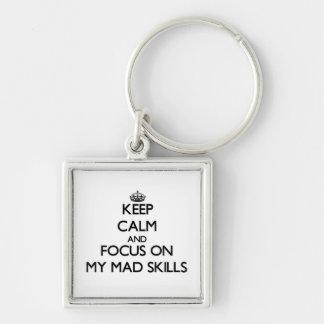 Keep Calm and focus on My Mad Skills Keychain