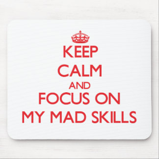 Keep Calm and focus on My Mad Skills Mouse Pads
