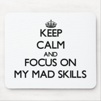 Keep Calm and focus on My Mad Skills Mousepads