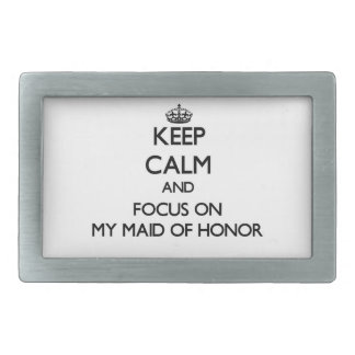 Keep Calm and focus on My Maid Of Honor Belt Buckles