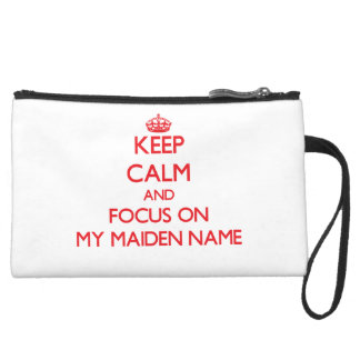 Keep Calm and focus on My Maiden Name Wristlet Clutch