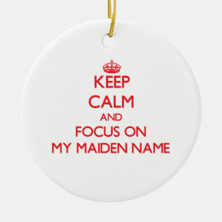 Keep Calm and focus on My Maiden Name Christmas Ornaments