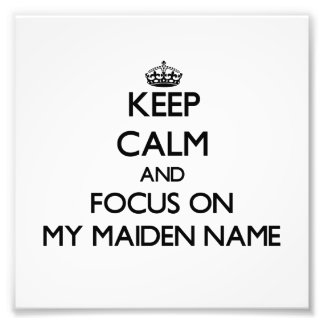 Keep Calm and focus on My Maiden Name Photo Art