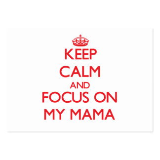 Keep Calm and focus on My Mama Business Card