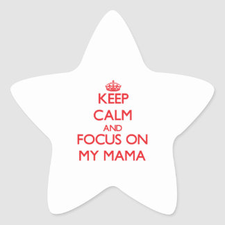 Keep Calm and focus on My Mama Star Sticker
