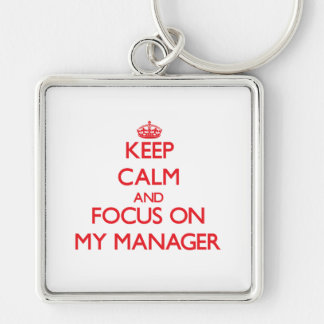Keep Calm and focus on My Manager Keychains