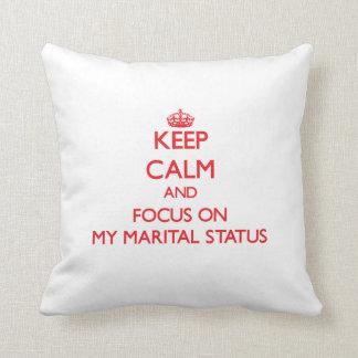 Keep Calm and focus on My Marital Status Throw Pillows