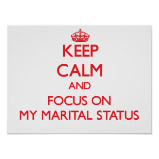 Keep Calm and focus on My Marital Status Poster