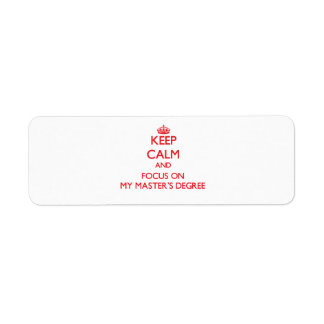 Keep Calm and focus on My Master S Degree Labels