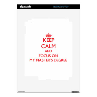 Keep Calm and focus on My Master S Degree Skins For The iPad 2