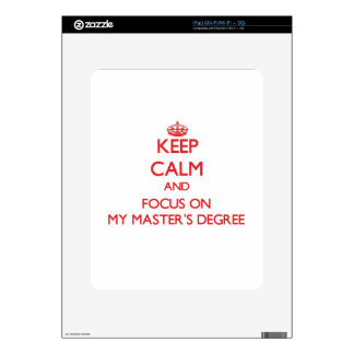 Keep Calm and focus on My Master S Degree Skins For The iPad