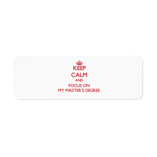 Keep Calm and focus on My Master'S Degree Return Address Labels