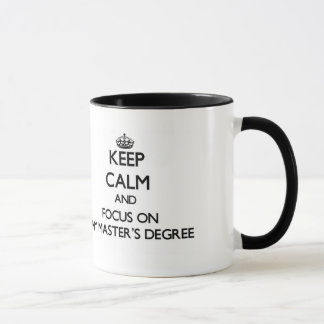 Keep Calm and focus on My Master'S Degree Mug