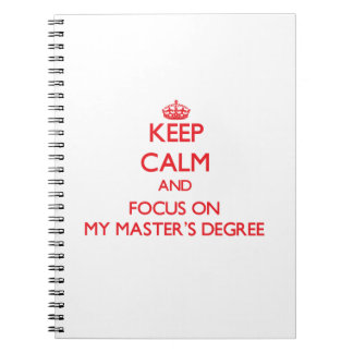 Keep Calm and focus on My Master'S Degree Spiral Note Books