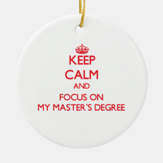 Keep Calm and focus on My Master'S Degree Ornament