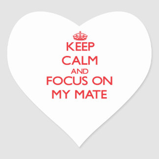 Keep Calm and focus on My Mate Heart Stickers