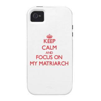 Keep Calm and focus on My Matriarch iPhone 4 Cases