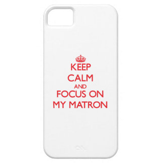 Keep Calm and focus on My Matron iPhone 5 Cases