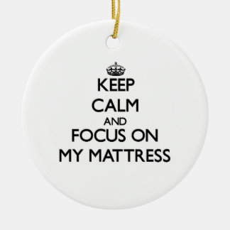 Keep Calm and focus on My Mattress Christmas Ornament