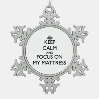 Keep Calm and focus on My Mattress Ornaments