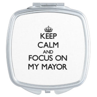 Keep Calm and focus on My Mayor Mirrors For Makeup