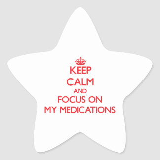 Keep Calm and focus on My Medications Star Sticker