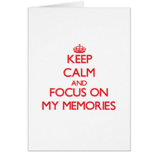 Keep Calm and focus on My Memories Greeting Card