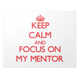 Keep Calm and focus on My Mentor Notepads