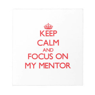 Keep Calm and focus on My Mentor Memo Notepad