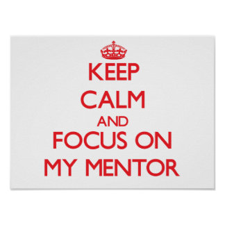 Keep Calm and focus on My Mentor Print
