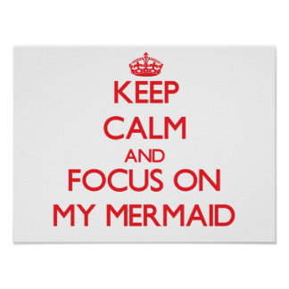 Keep Calm and focus on My Mermaid Poster