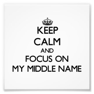Keep Calm and focus on My Middle Name Art Photo