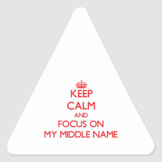 Keep Calm and focus on My Middle Name Triangle Stickers