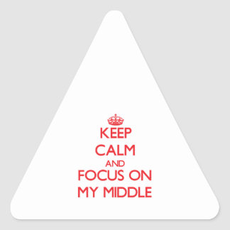 Keep Calm and focus on My Middle Triangle Sticker