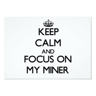 Keep Calm and focus on My Miner 5x7 Paper Invitation Card