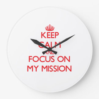 Keep Calm and focus on My Mission Wall Clocks