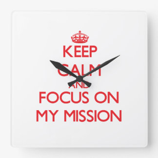 Keep Calm and focus on My Mission Wallclocks