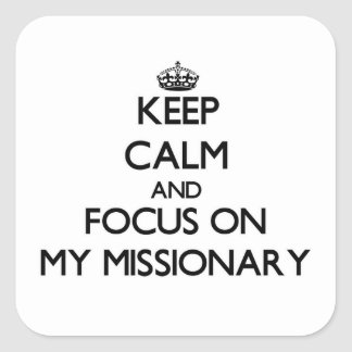 Keep Calm and focus on My Missionary Square Sticker