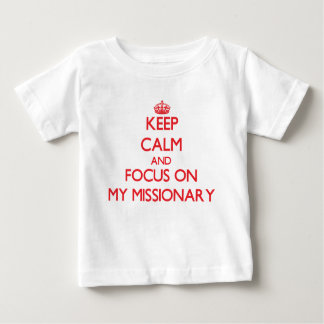 Keep Calm and focus on My Missionary Tshirt
