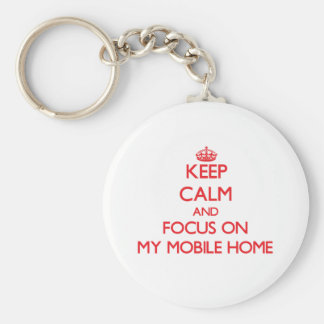 Keep Calm and focus on My Mobile Home Basic Round Button Keychain