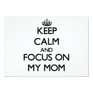 Keep Calm and focus on My Mom 5x7 Paper Invitation Card