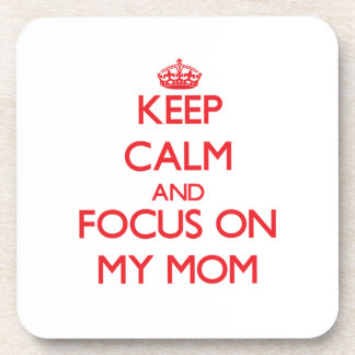 Keep Calm and focus on My Mom Drink Coaster