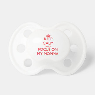 Keep Calm and focus on My Momma Pacifiers