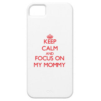 Keep Calm and focus on My Mommy iPhone 5 Case