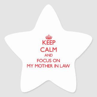 Keep Calm and focus on My Mother In Law Star Sticker